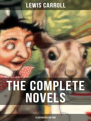 cover image of THE COMPLETE NOVELS OF LEWIS CARROLL (Illustrated Edition)