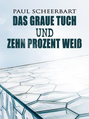 cover image of Das graue Tuch und zehn Prozent Weiß