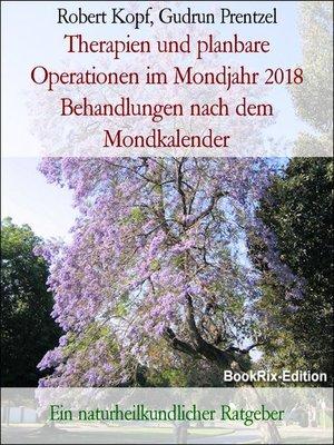 cover image of Therapien und planbare Operationen im Mondjahr 2018 Behandlungen nach dem Mondkalender