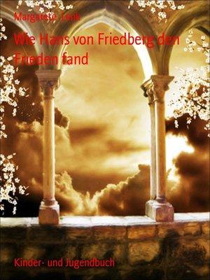 cover image of Wie Hans von Friedberg den Frieden fand