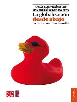cover image of La globalización desde abajo