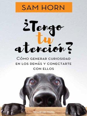 cover image of ¿Tengo tu atención?