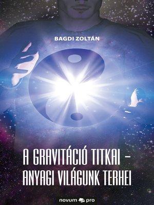 cover image of A gravitáció titkai--Anyagi világunk terhei