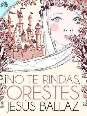 cover image of ¡No te rindas, Orestes!