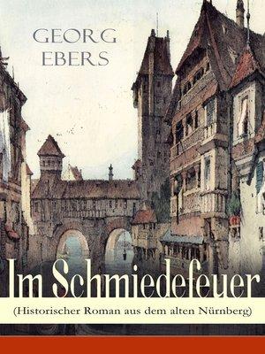 cover image of Im Schmiedefeuer (Historischer Roman aus dem alten Nürnberg)