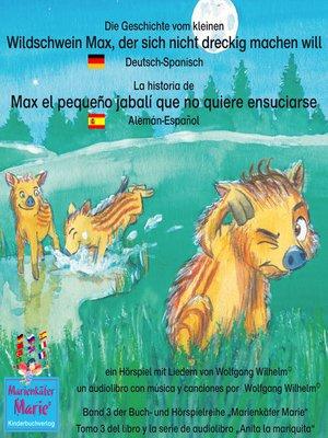 cover image of Die Geschichte vom kleinen Wildschwein Max, der sich nicht dreckig machen will. Deutsch-Spanisch / La historia de Max el pequeño jabalí que no quiere ensuciarse. Aleman-Español