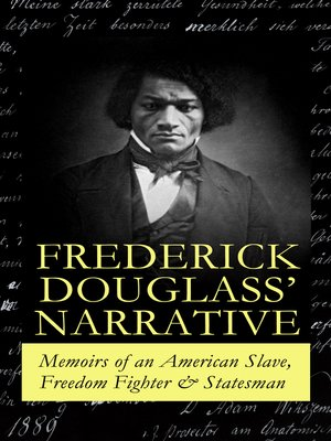 cover image of FREDERICK DOUGLASS' NARRATIVE – Memoirs of an American Slave, Freedom Fighter & Statesman