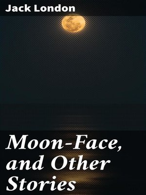 cover image of Moon-Face, and Other Stories