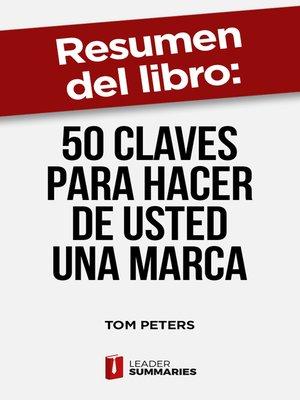 """cover image of Resumen del libro """"50 claves para hacer de usted una marca"""" de Tom Peters"""