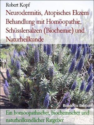 cover image of Neurodermitis, Atopisches Ekzem Behandlung mit Homöopathie, Schüsslersalzen (Biochemie) und Naturheilkunde