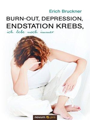 cover image of Burn-out, Depression, Endstation Krebs, ich lebe noch immer