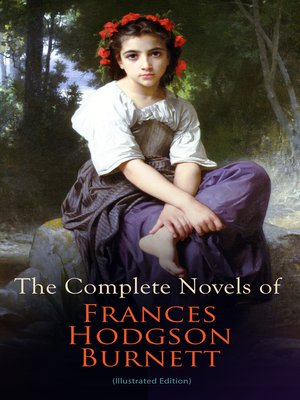 cover image of The Complete Novels of Frances Hodgson Burnett (Illustrated Edition)