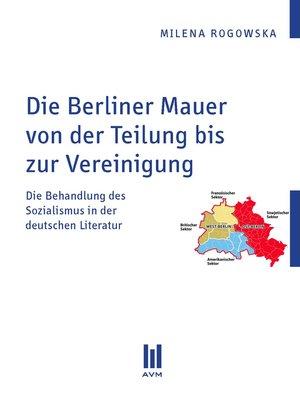cover image of Die Berliner Mauer von der Teilung bis zur Vereinigung