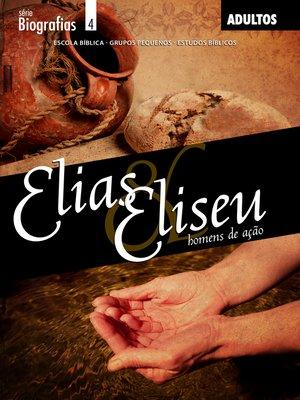 cover image of Elias e Eliseu--Homens de Ação--Aluno