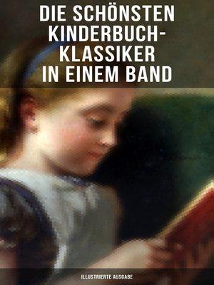 cover image of Die schönsten Kinderbuch-Klassiker in einem Band (Illustrierte Ausgabe)