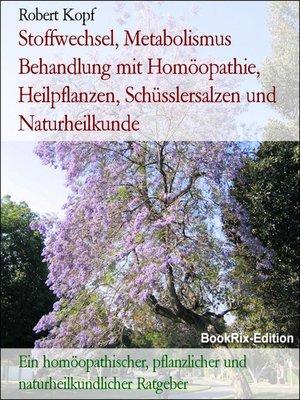 cover image of Stoffwechsel, Metabolismus Behandlung mit Homöopathie, Heilpflanzen, Schüsslersalzen und Naturheilkunde