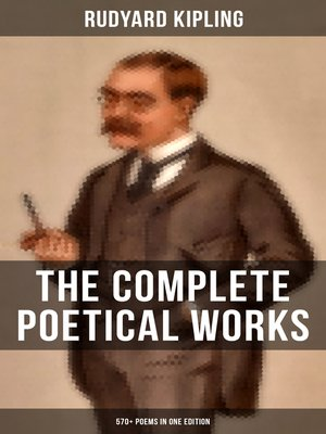 cover image of The Complete Poetical Works of Rudyard Kipling (570+ Poems in One Edition)
