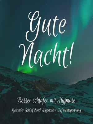 cover image of Gute Nacht! Besser einschlafen mit Hypnose