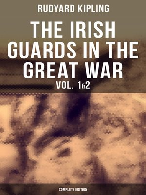 cover image of THE IRISH GUARDS IN THE GREAT WAR (Volume 1&2--Complete Edition)