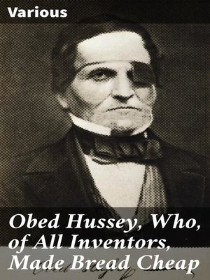 cover image of Obed Hussey, Who, of All Inventors, Made Bread Cheap