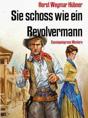 cover image of Sie schoss wie ein Revolvermann