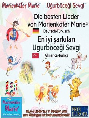 cover image of Die besten Kinderlieder von Marienkäfer Marie und ihren Freunden. Deutsch-Türkisch / En iyi şarkıları Ugurböceği Sevgi