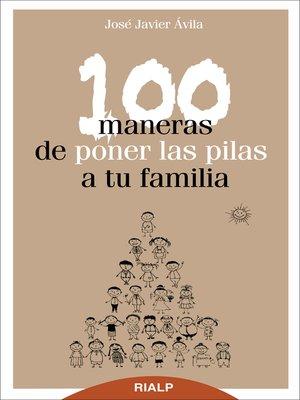 cover image of 100 maneras de poner las pilas a tu familia