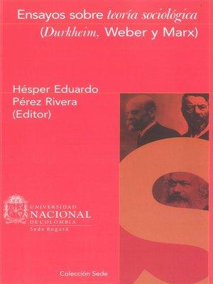 cover image of Ensayos sobre teoría sociológica (Durkheim, Weber y Marx)