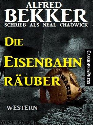cover image of Neal Chadwick--Die Eisenbahnräuber