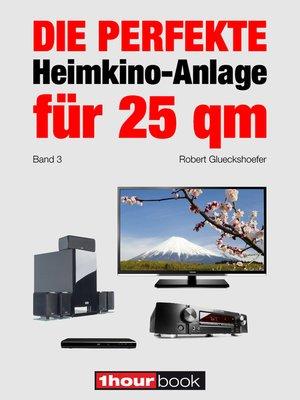 cover image of Die perfekte Heimkino-Anlage für 25 qm (Band 3)