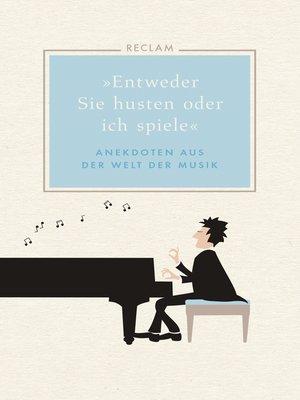 """cover image of """"Entweder Sie husten oder ich spiele"""". Anekdoten aus der Welt der Musik"""