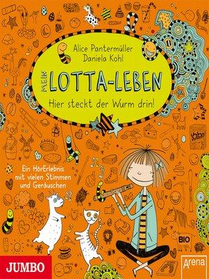 cover image of Mein Lotta-Leben. Hier steckt der Wurm drin!