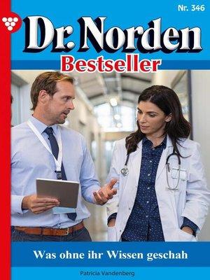 cover image of Dr. Norden Bestseller 346 – Arztroman