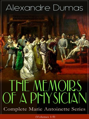 cover image of THE MEMOIRS OF a PHYSICIAN--Complete Marie Antoinette Series (Volumes 1-5)
