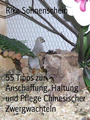 cover image of 55 Tipps zur Anschaffung, Haltung und Pflege Chinesischer Zwergwachteln