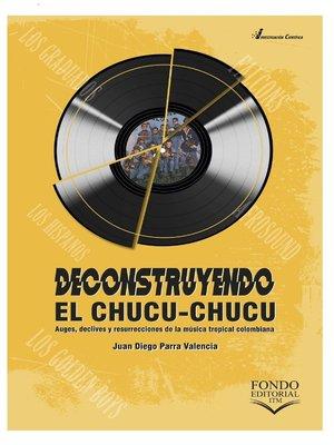 cover image of Deconstruyendo el chucu-chucu