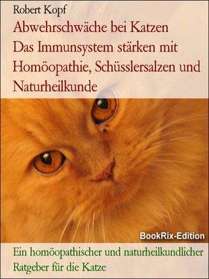 cover image of Abwehrschwäche bei Katzen      Das Immunsystem stärken mit Homöopathie, Schüsslersalzen und Naturheilkunde