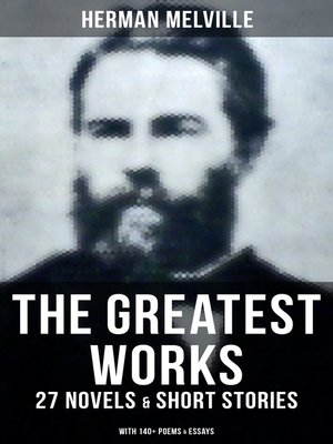 cover image of The Greatest Works of Herman Melville--27 Novels & Short Stories; With 140+ Poems & Essays