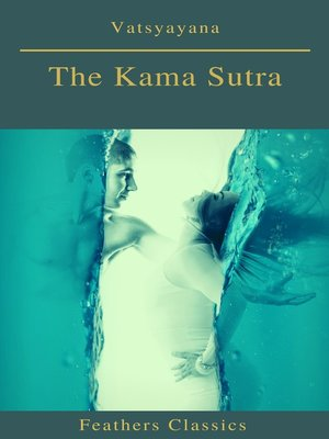 cover image of The Kama Sutra (annotated)(Best Navigation, Active TOC) (Feathers Classics)