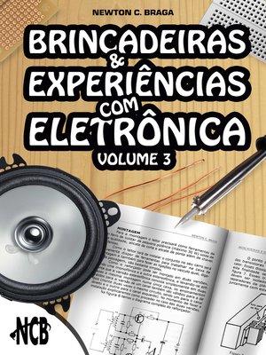 cover image of Brincadeiras e Experiências com Eletrônica – Volume 3