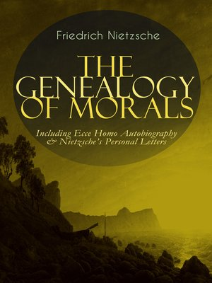 cover image of THE GENEALOGY OF MORALS--Including Ecce Homo Autobiography & Nietzsche's Personal Letters