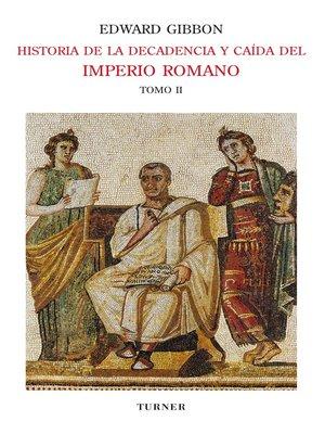 cover image of Historia de la decadencia y caída del Imperio Romano. Tomo II