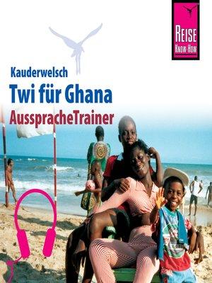 cover image of Reise Know-How Kauderwelsch AusspracheTrainer Twi für Ghana