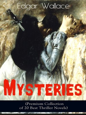 cover image of Edgar Wallace Mysteries (Premium Collection of 20 Best Thriller Novels)