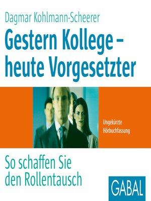 cover image of Gestern Kollege--heute Vorgesetzter