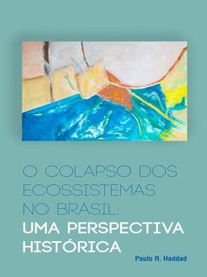 cover image of O colapso dos ecossistemas no Brasil