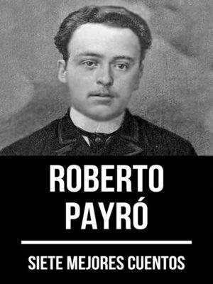 cover image of 7 mejores cuentos de Roberto Payró