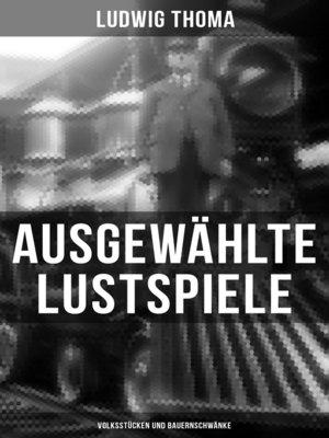 cover image of Ausgewählte Lustspiele von Ludwig Thoma (Volksstücken und Bauernschwänke)