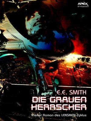 cover image of DIE GRAUEN HERRSCHER--Vierter Roman des LENSMEN-Zyklus