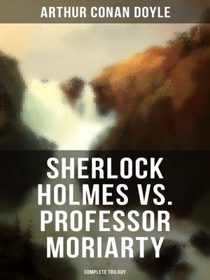 cover image of Sherlock Holmes vs. Professor Moriarty--Complete Trilogy